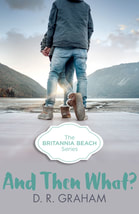 AND THEN WHAT? BRITANNIA BEACH #3 Young Adult, Adventure, Romance, book, Dawson's Creek, meets, Gilmore Girls, and, Katie McGarry, Harper Collins